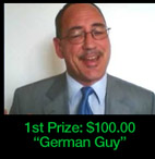 1st Prize $100.00: German Guy. Click to see video.