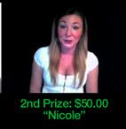 2nd Prize $50.00: Nicole. Click to see video.